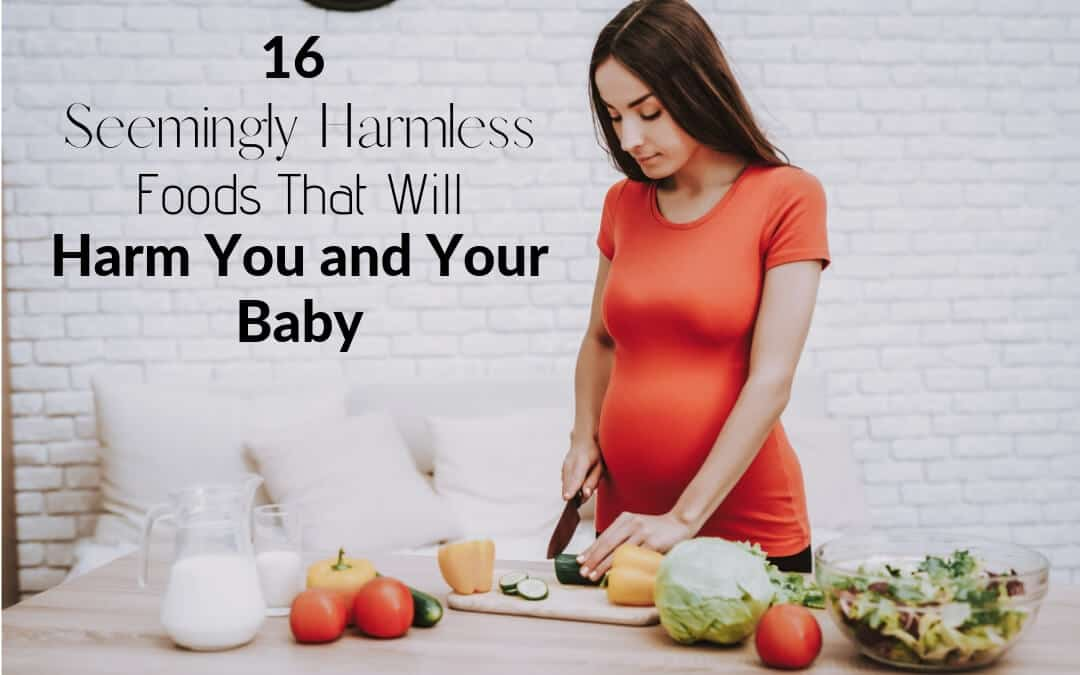 16 Seemingly Harmless Foods That Will Harm You & Your Baby