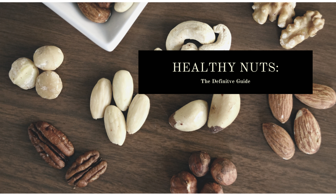 All You Need to Know About Healthy Nuts – Nuts Good For Your Health